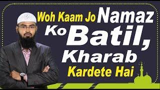 Woh Kaam Jo Namaz Ko Batil, Kharab Kardete Hai By Adv. Faiz Syed