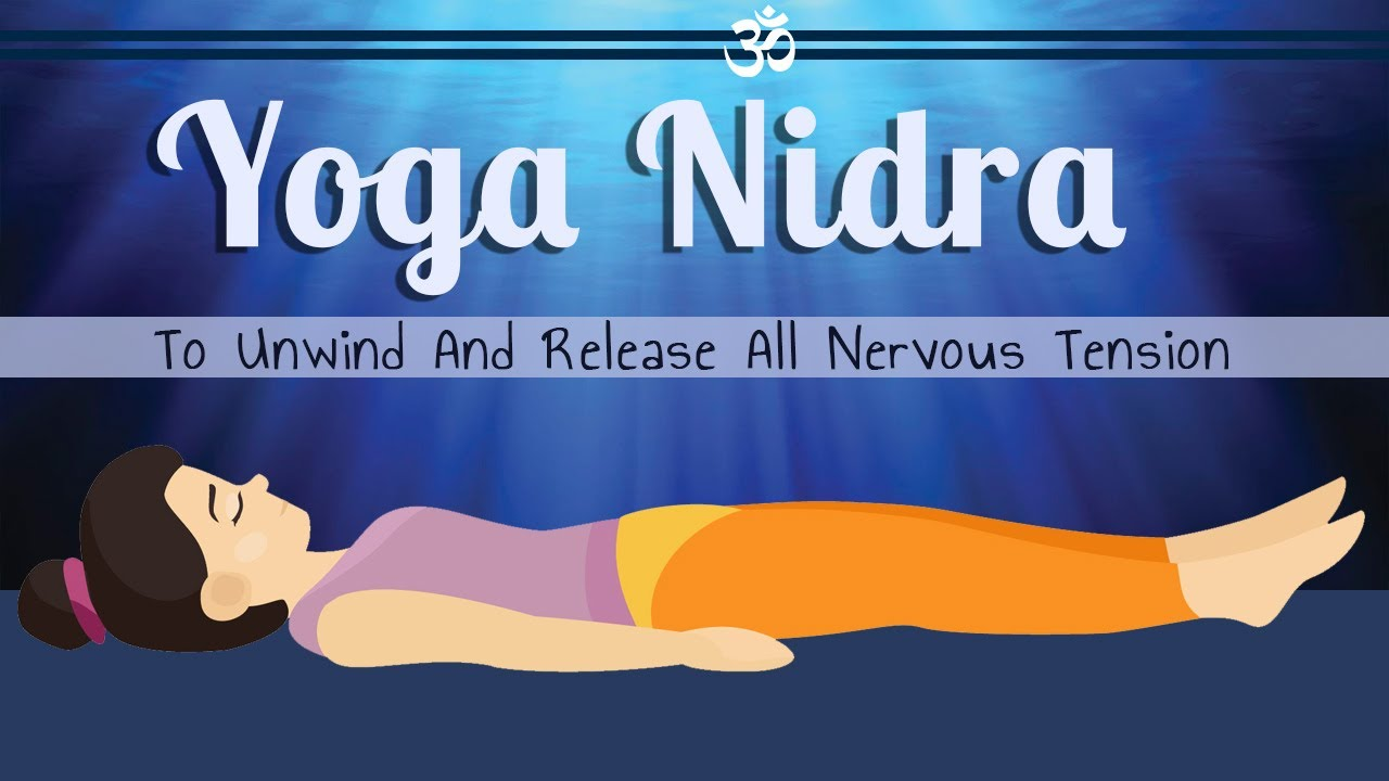 Yoga Nidra To Unwind And Release Nervous Tension