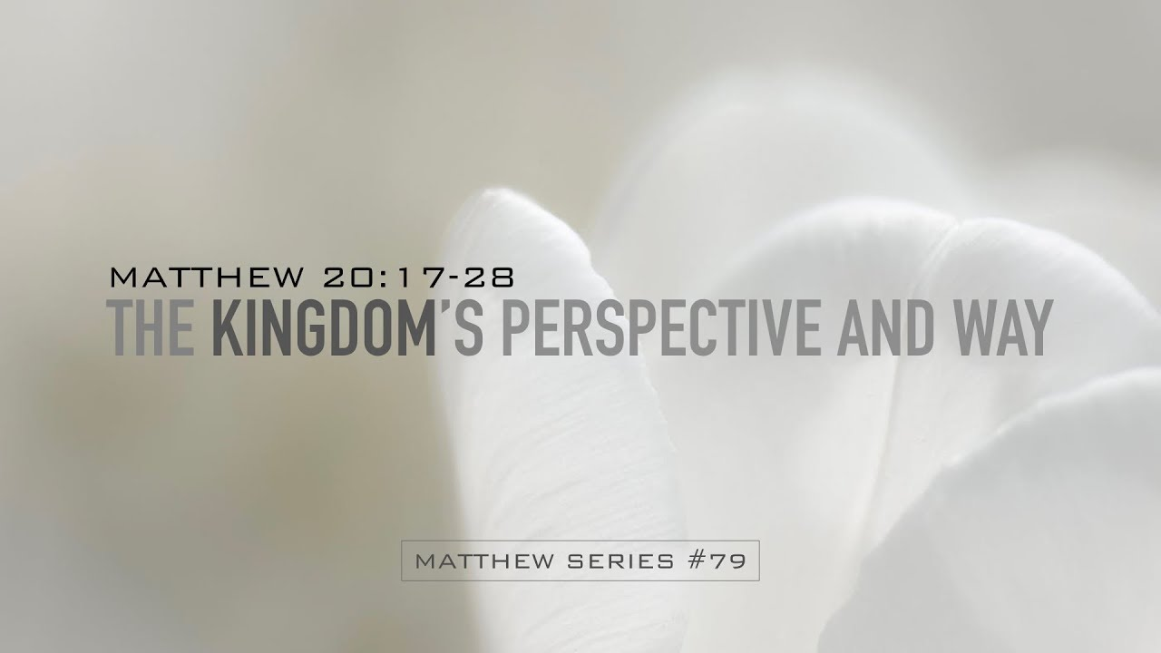 THE KINGDOM'S PERSPECTIVE AND WAY - 7 21 19 MESSAGE