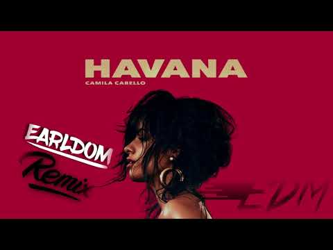 Camila Cabello - Havana  ( Earldom Remix  )