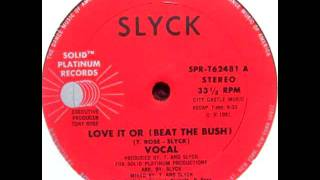 Slyck -- Love It Or (Beat The Bush)