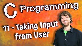 C Programming Tutorial 11 - C Basics Part 3 - Taking Input from User