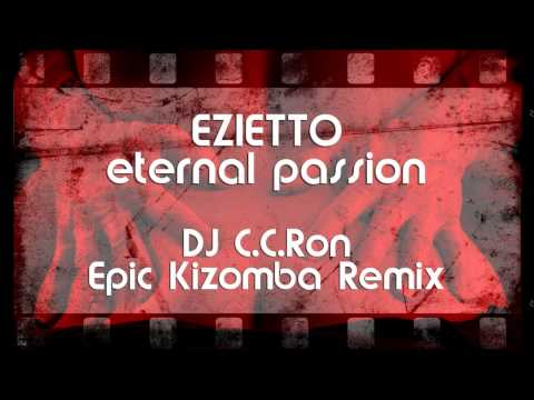 EZIETTO - Eternal Passion Kizomba (DJ C.C.Ron Epic Kizomba Remix)