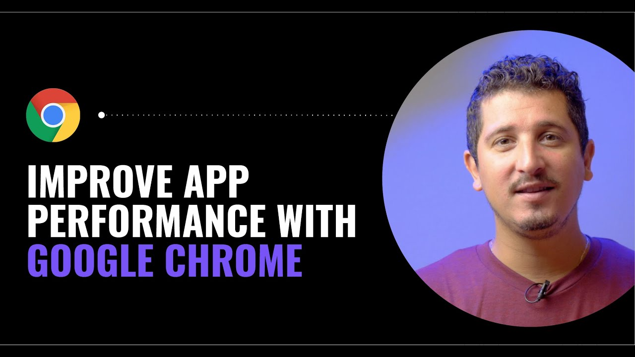 How to Improve Application Performance with Google Chrome