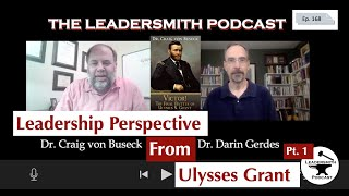 ULYSSES GRANT ON LEADERSHIP PART I – THE WAR YEARS. AN INTERVIEW WITH Craig von Buseck [EPISODE 168]