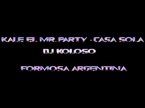 Kale El Mr  Party - Casa Sola -- Dj Koloso