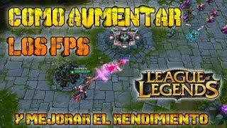 Como aumentar los FPS un 100% en League Of Legends [2014]