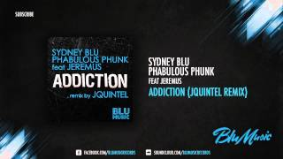 Sydney Blu & Phabulous Phunk feat. Jeremus - Addiction (Jquintel Remix)