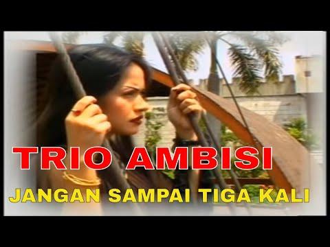 Trio Ambisi - Jangan Sampai Tiga Kali  [Official Video Clip]