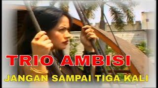 [5.02 MB] Trio Ambisi - Jangan Sampai Tiga Kali [Official Video Clip]