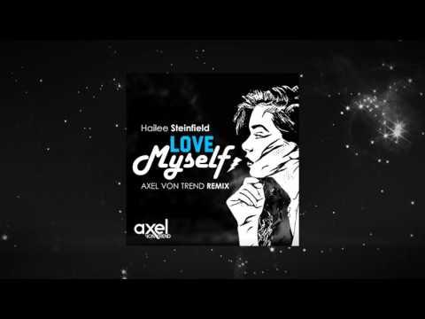Hailee Steinfeld - Love Myself (Axel Von Trend Remix)