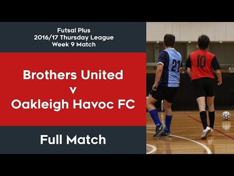 Brothers United v Oakleigh Havoc FC - Week 9 Full Match - Futsal Plus 2016/17 Thursday League