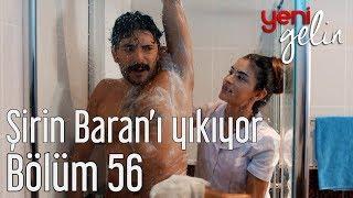 Yeni Gelin 56. Bölüm Şirin Banyoda Baran'ı Yıkıyor
