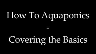 How To Aquaponics - Covering the Basics