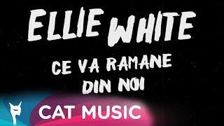 Descarca Ellie White - Ce va ramane din noi (Original Radio Edit)