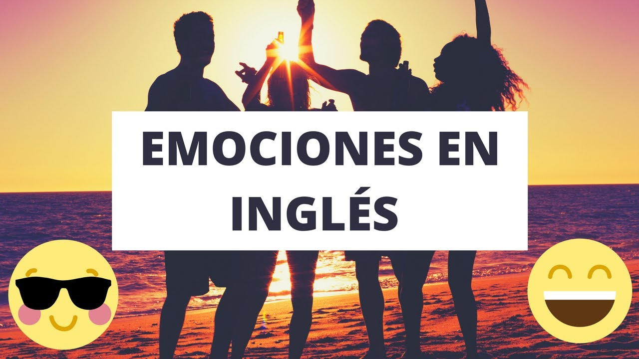Emociones En Inglés 20 Ejemplos De Frases Para Los Feelings
