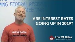 Are Interest Rates Going Up in 2019? What To Expect And How To Prepare | Low VA Rates