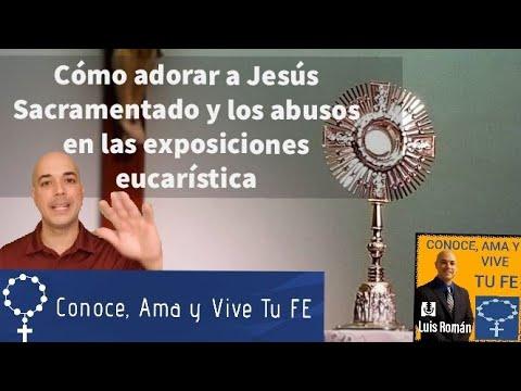Como Adorar 🛐 A Jesús Sacramentado Y Los Abusos En Las Exposiciones Eucarística
