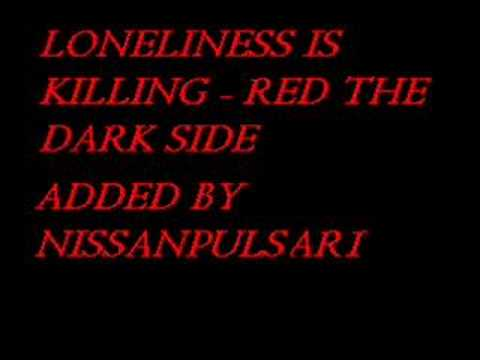 RED THE DARK SIDE - LONELINESS IS KILLING