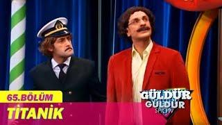 Güldür Güldür Show 65.Bölüm - Titanik