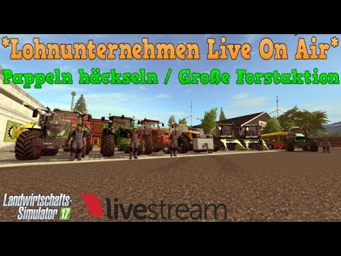 [LS17] LU M&Co Live On Air / On-The-Hills / Pappeln häckseln / Große Forstaktion 🌲  [STREAM]