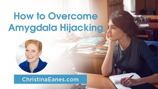 How to Overcome Amygdala Hijacking