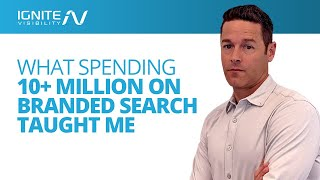 What Spending Over 10 Million On Branded Search Taught Me