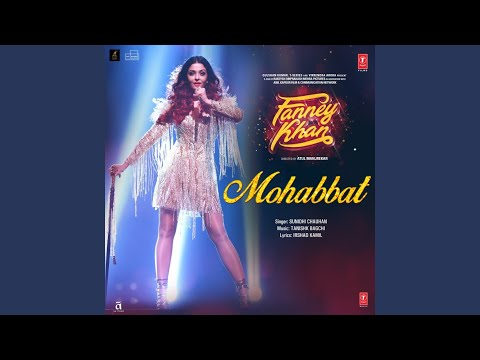 "Mohabbat (From ""Fanney Khan"")"