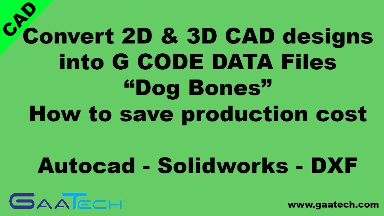 Convert 2D & 3D CAD designs into G Code data files - Autocad - SoildWorks