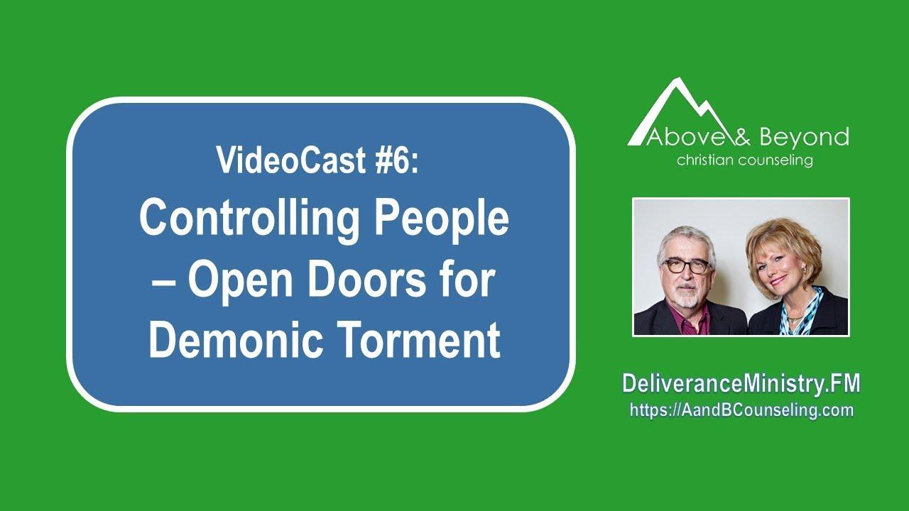 videocast 6 controlling people open doors for demonic torment