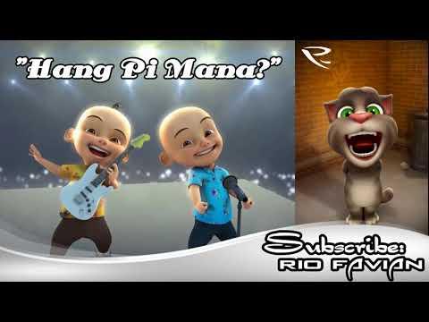 Upin & Ipin - Hang Pi Mana? (Talking Tom Version)