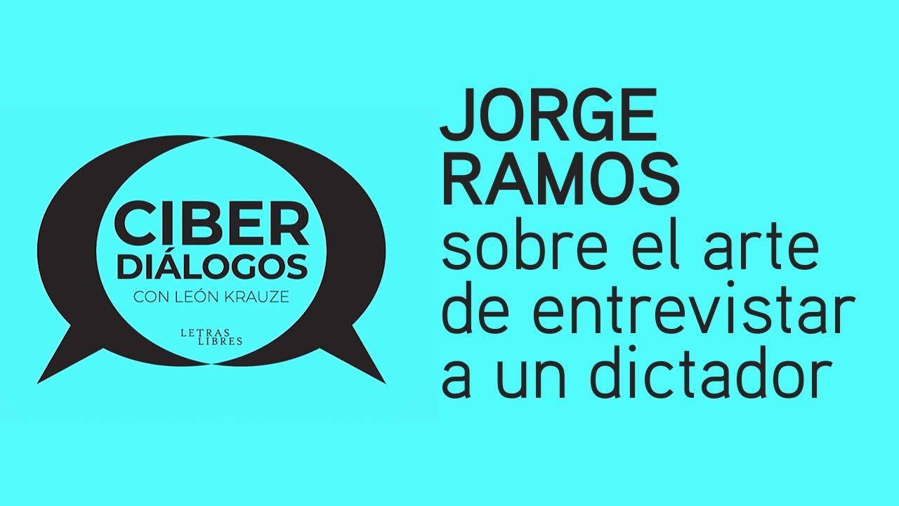 Jorge Ramos sobre el arte de entrevistar a un dictador