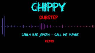 Call Me Maybe - Carly Rae Jepsen (Chippy Dubstep Remix) HD Free DL