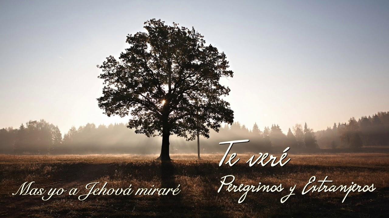 Mas yo a Jehová miraré | Peregrinos y Extranjeros