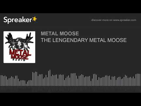 THE LENGENDARY METAL MOOSE