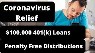 Coronavirus Relief: $100K 401(k) Loans & Penalty Free Distributions From Retirement Accounts