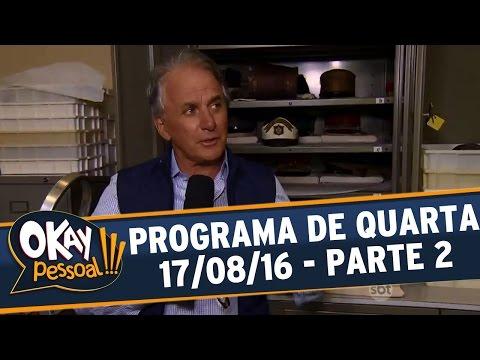 Okay Pessoal!!! (17/08/16) - Quarta - Parte 2