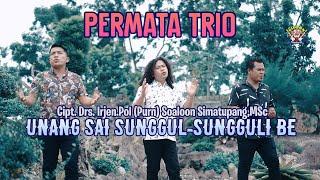 PERMATA TRIO - UNANG SAI SUNGGUL SUNGGULI BE - LAGU BATAK HITS 2021 - GIDEON MUSIC PRODUCTION
