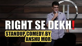 Right Se Dekh Stand up comedy by Anshu Mor