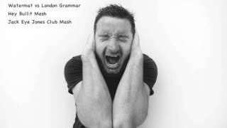 Watermat vs London Grammar - Hey Bullit (Jack Eye Jones Club Mash)
