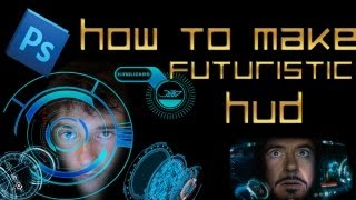 Tutorial:How To Make Futuristic HUD Like Iron man in PhotoShop cs5