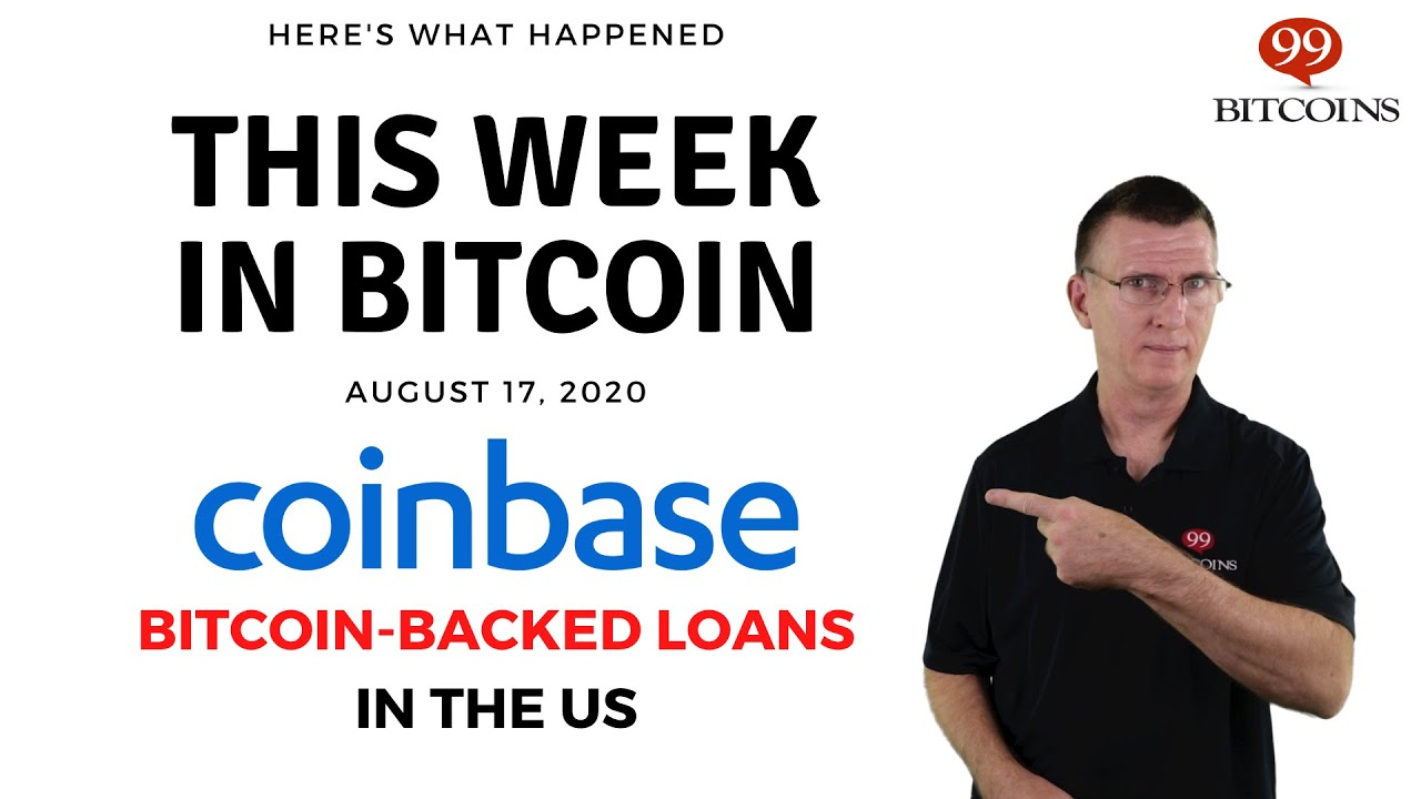 Coinbase‌ ‌to‌ ‌Offer‌‌ ‌Bitcoin-Backed‌‌ ‌‌Loans‌‌ |  This Week in Bitcoin – Aug 17, 2020