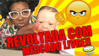 REVOLTADA COM MERCADO LIVRE!!