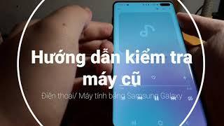 Hướng dẫn kiểm tra điện thoại/ máy tính bảng Samsung Galaxy cũ (đã qua sử dụng) một cách cơ bản nhất