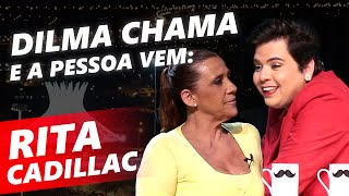 DILMA CHAMA E A PESSOA VEM - RITA CADILLAC