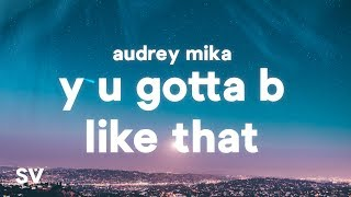 Audrey MiKa - Y U Gotta B Like That (Lyrics)