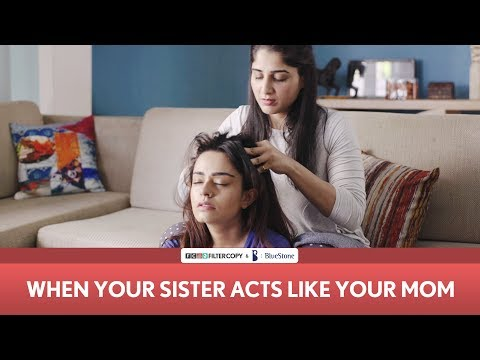 FilterCopy | When Your Sister Acts Like Your Mom | Ft. Apoorva Arora and Saloni Batra