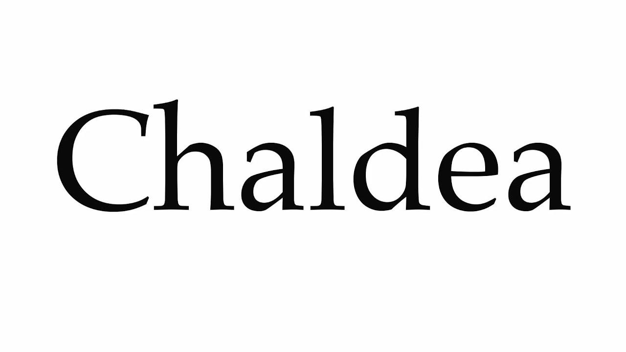 How to Pronounce Chaldea