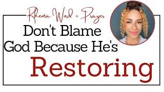 Don't Blame GOD, He is Restoring You - RHEMA WORD & PRAY…