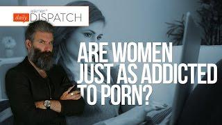 Women Get HOOKED ON PORN Just Like Men! DD
